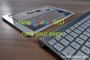 How Google SEO Rank Your Page – Google Algorithms