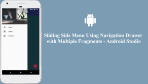 Sliding Side Menu Using Navigation Drawer with Multiple Fragments – Android Studio